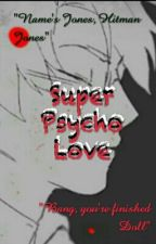 Super Psycho Love by SteampunkRook
