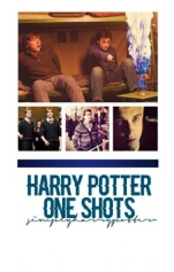 Harry Potter One Shots {CLOSED FOR CATCHUP}
