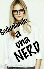 Seduciendo A Una Nerd by Mierdad