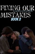 Fixing OUR Mistakes (Book II) [COMPLETE] by evanescence2016
