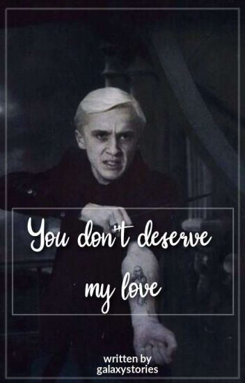 ~Drarry~ You Don't Deserve My Love