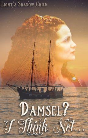 Damsel? I Think Not! by LightsShadowChild