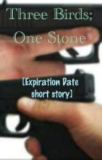 Three birds; One stone [Expiration Date Short Story] by jayanngee