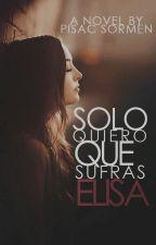 Solo quiero que sufras, Elisa by PisacSormen