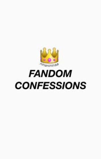 fandom confessions