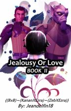 ON HOLD Jealousy Or Love? {BxB} (KananXEzra) (ZebXEzra) BOOK 2 by jeandelfin18