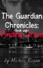 Finding Grace: The Guardian Chronicles Book One by feydoc