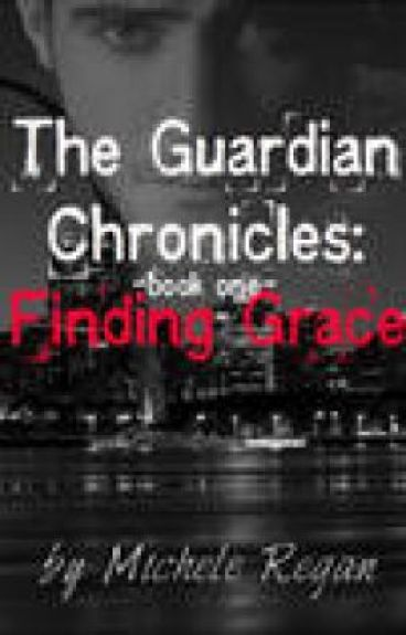The Guardian Chronicles Book One: Finding Grace