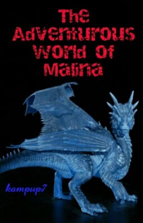 Adventurous World Of Malina (Wattys 2016) by WhovyTailMjbwf7