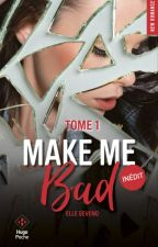 Make me Bad (en attente) by ElleSeveno
