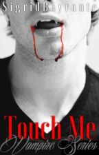 Vampire Series: Touch Me by SigridBayrante