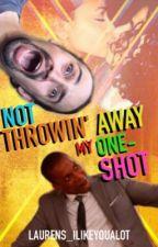 Not Throwin' Away My Oneshot! by laurens_ilikeyoualot