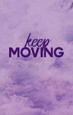 Keep Moving ( Collection of Birthday Poems for my Best Friend ) by aggressivekinetic