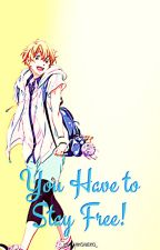 You Have to Stay Free! || Free! Various X Reader~❀ by _KawaiiKoneko_