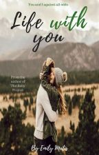 Life With You. [Wattys2016] by LadyEmilyMacamurrah