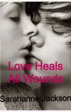 love Heals All Wounds by SarahanneJackson