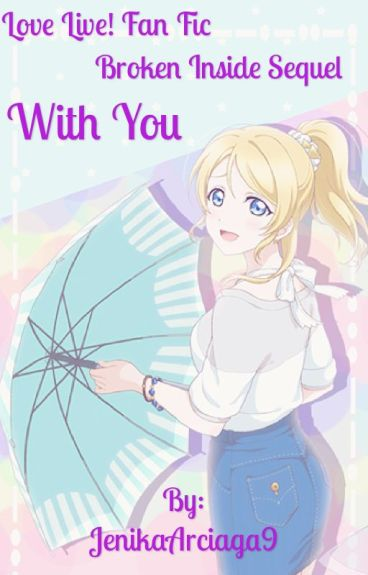 With You (Love Live! Fan Fic) Book 3 {Broken Inside Sequel}