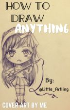 How To Draw ANYTHING by Little_Artling