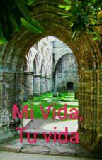 Mi Vida, Tu Vida by camilavalderrama1998