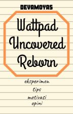Wattpad Uncovered Reloaded by devamoyas