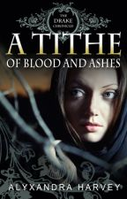 A Tithe of Blood and Ashes (Drake Chronicles) by AlyxandraHarvey