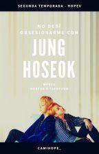 ||No debí obsesionarme con Jung HoSeok↭HopeV|| ||MPREG|| by CamiHope_