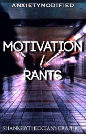 MOTIVATION/RANTS by AnxietyModified