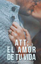 Att; El amor de tu vida |Editando| by MirandaWM