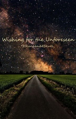 Wishing for the Unforeseen by 2Runeand4Skull