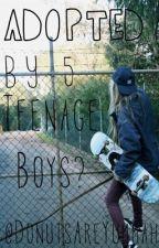 Adopted By 5 Teenage Boys? by DonutsAreYummah