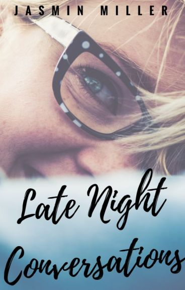 Late Night Conversations ✔ [COMPLETED] #Wattys2016 by JasminAMiller