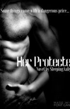 Her Protecter  by SleepingAaliyah