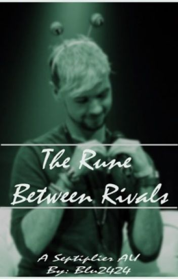The Rune Between Rivals - Septiplier AU -