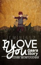 I Love You (Gaara) by Jemini657