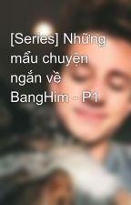 [Series] Những mẩu chuyện ngắn về BangHim - P1 by libra_rancho