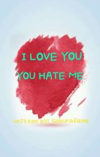 I Love You, You Hate Me  by sakurafame