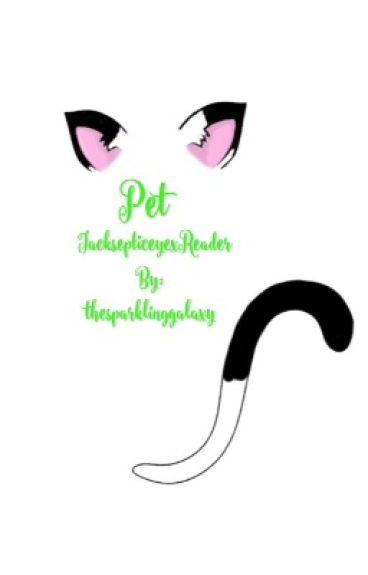 Pet (jacksepticeyexReader)