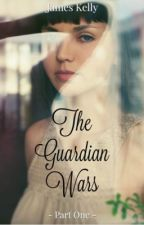 The Guardian Wars: Part One #Wattys2016 by JamesKellyWrites