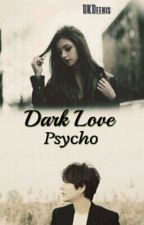 Dark Love Psycho  by DKDeenis