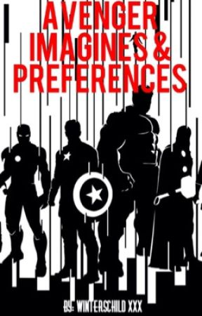 Avenger Imagines, Preferences, One Shots by grimmycrevan_xxx