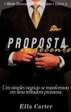 Proposta Indecente • Série Executivos Obscenos • Livro 3 by Gabs_Mello
