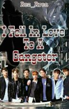 I Fell In Love To A Gangster [COMPLETED] by fany_zanysb