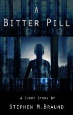 A Bitter Pill: A Short Story by StephenBraund