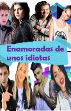Enamoradas De Unos Idiotas by ThuPexoxa0