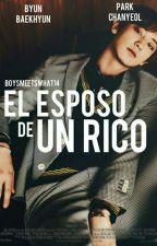 EL ESPOSO DE UN RICO (CHANBAEK) by BoysMeetsWhat14