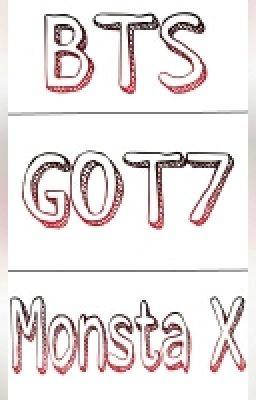 [Đoản] BTS, GOT7, Monsta X