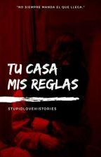 Tu Casa Mis reglas by StupidLoveHistories