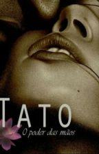 TATO- O poder das mãos by NickRayBeth