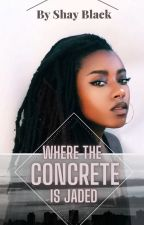 Where the Concrete is Jaded by Buhlack_Queen