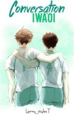 This is Iwaoi Conversations. by Larry_stylesT
